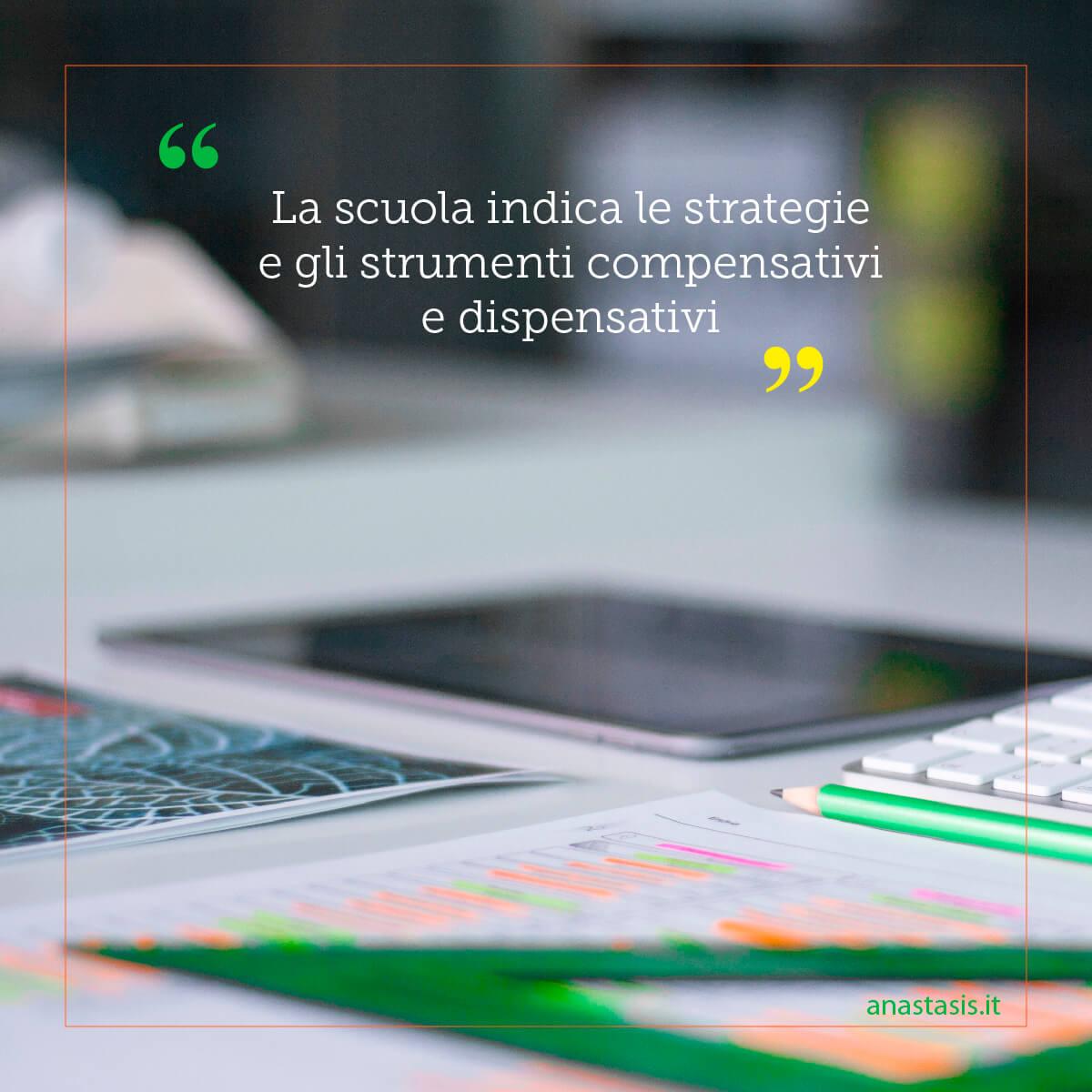 La scuola indica le strategie e gli strumenti compensativi e dispensativi