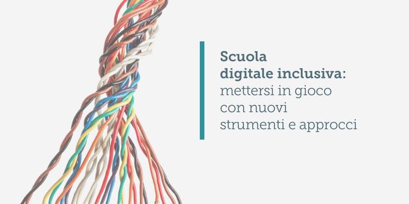 Scuola digitale inclusiva: mettersi in gioco con nuovi strumenti e approcci