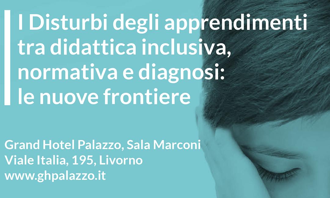 Venerdì 24.05.2019 – I Disturbi degli apprendimenti tra didattica inclusiva, normativa e diagnosi: le nuove frontiere